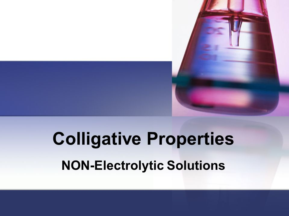 Colligative Properties NON-Electrolytic Solutions