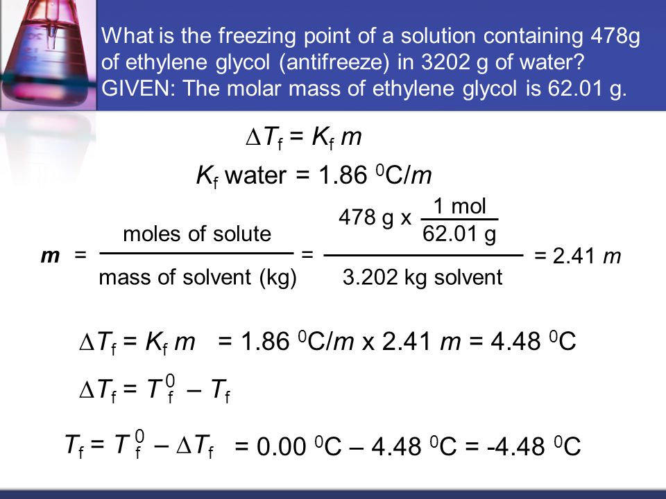What is the freezing point of a solution containing 478g of ethylene glycol (antifreeze) in 3202 g of water? GIVEN: The molar mass of ethylene glycol