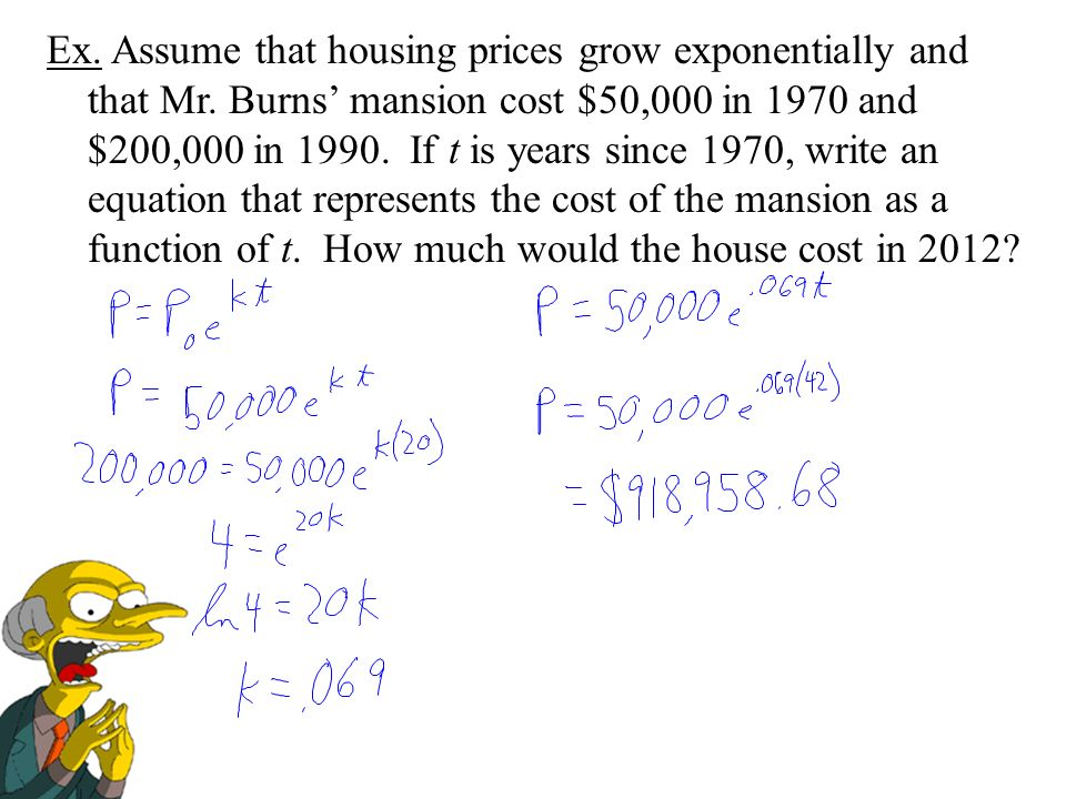 Ex. Assume that housing prices grow exponentially and that Mr.