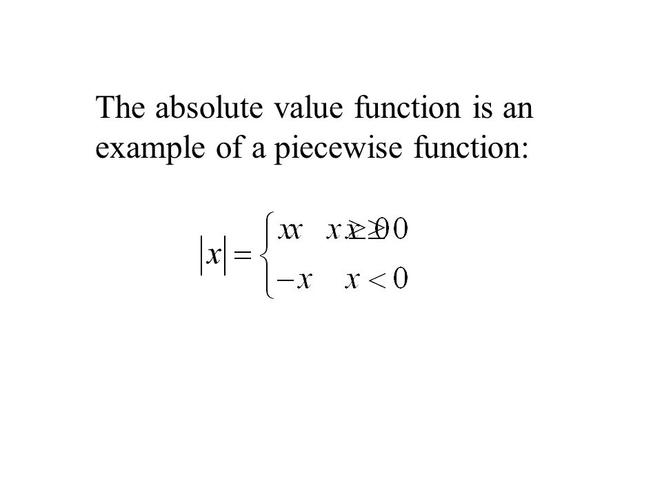 The absolute value function is an example of a piecewise function: