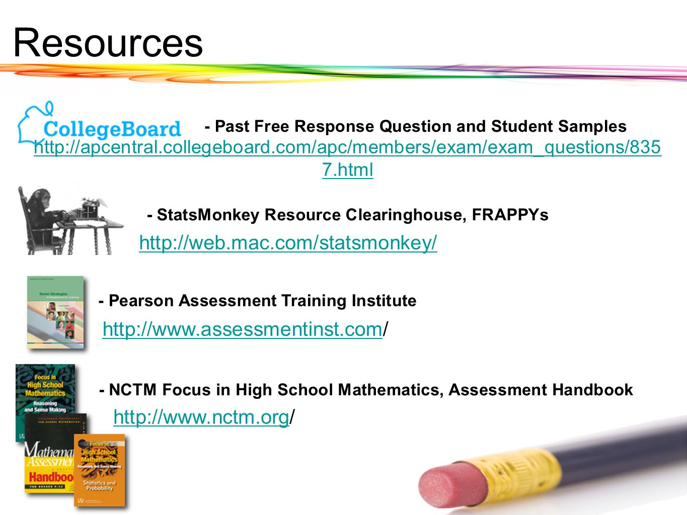 Resources http://apcentral.collegeboard.com/apc/members/exam/exam_questions/835 7.html - Past Free Response Question and Student Samples http://web.ma