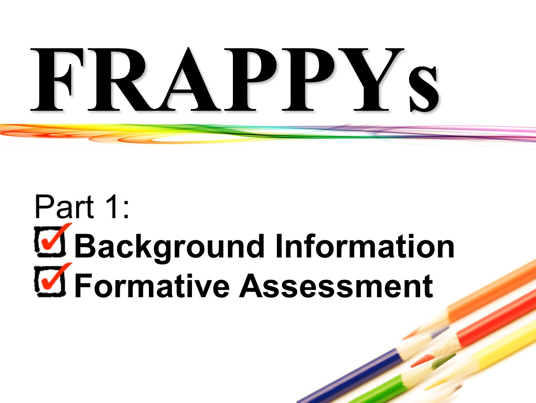 FRAPPYs Part 1: Background Information Formative Assessment