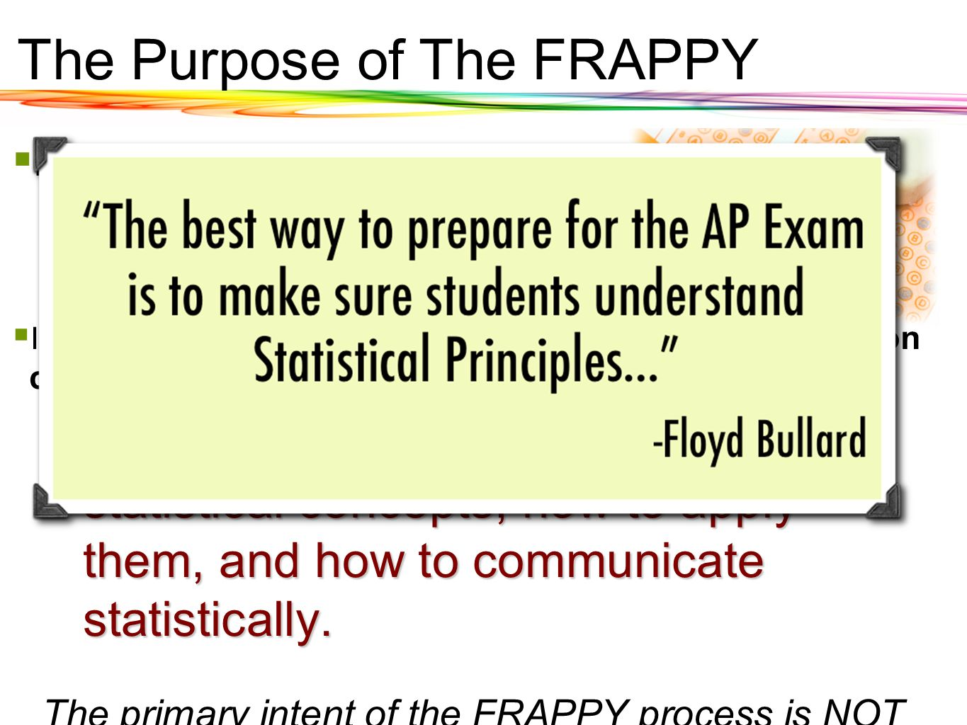 The Purpose of The FRAPPY Important Note #1: We over-TEST our kids. We under-ASSESS them. We under-ASSESS them. I mportant Note #2: AP Statistics is N
