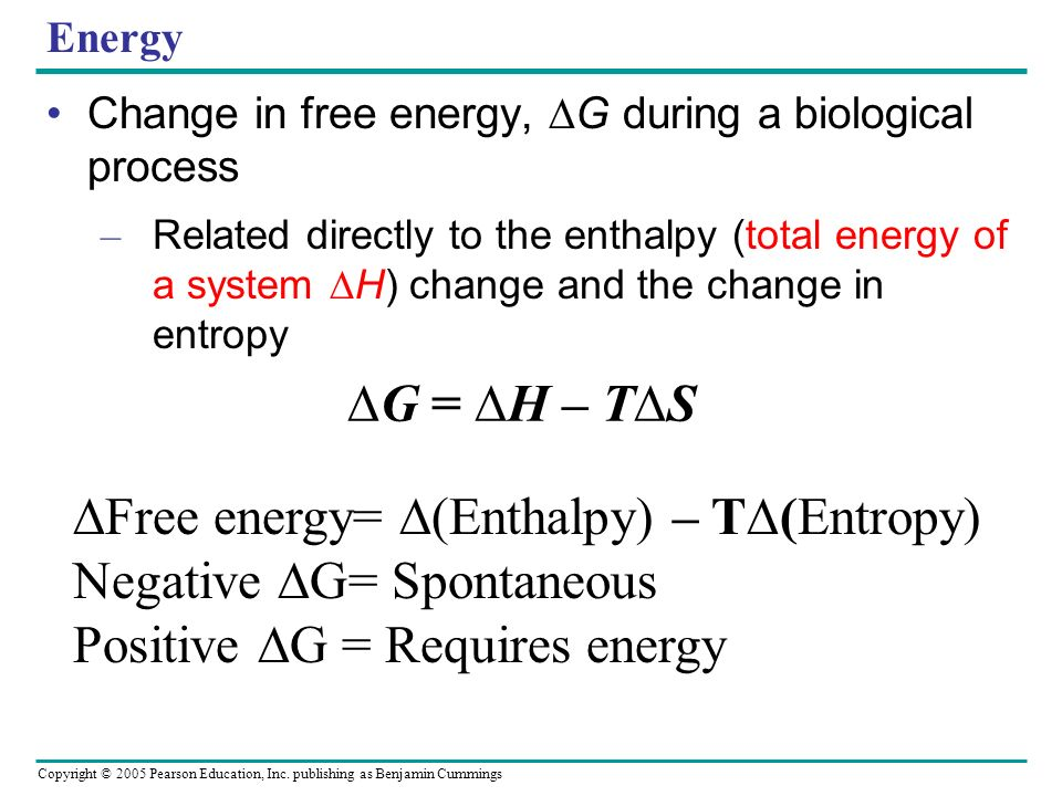 Copyright © 2005 Pearson Education, Inc. publishing as Benjamin Cummings Free-Energy Change, G Determines if reaction occurs spontaneously