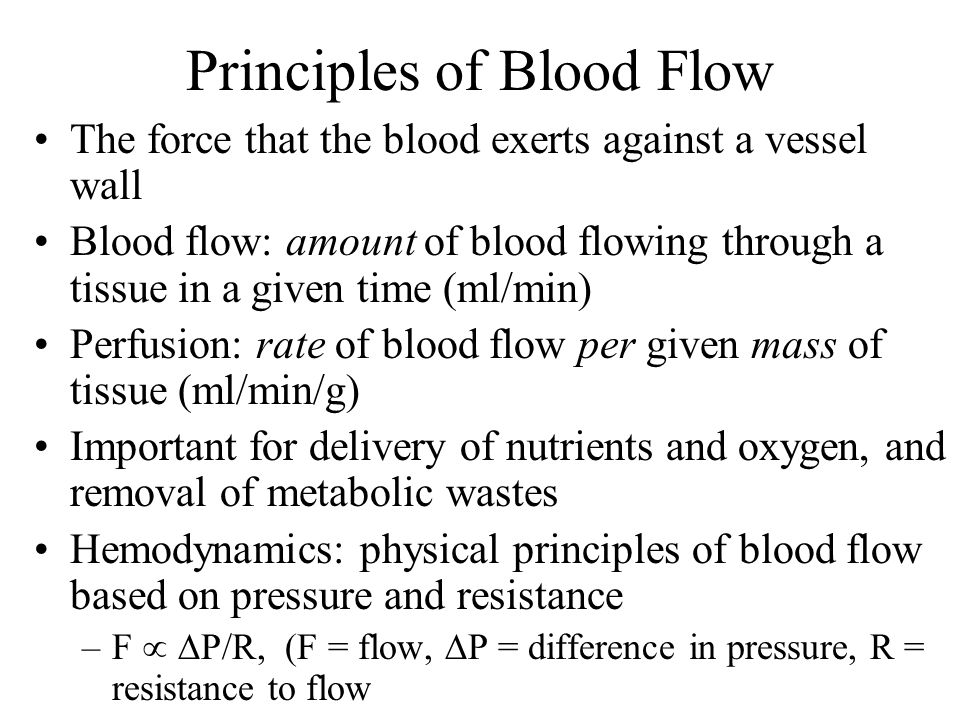 Principles of Blood Flow The force that the blood exerts against a vessel wall Blood flow: amount of blood flowing through a tissue in a given time (m