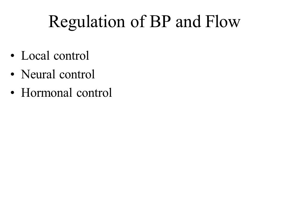 Regulation of BP and Flow Local control Neural control Hormonal control