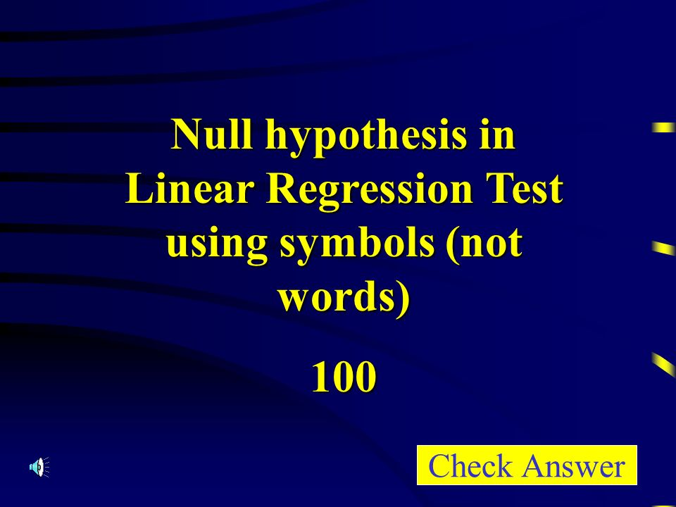 Null hypothesis in Linear Regression Test using symbols (not words) 100 Check Answer