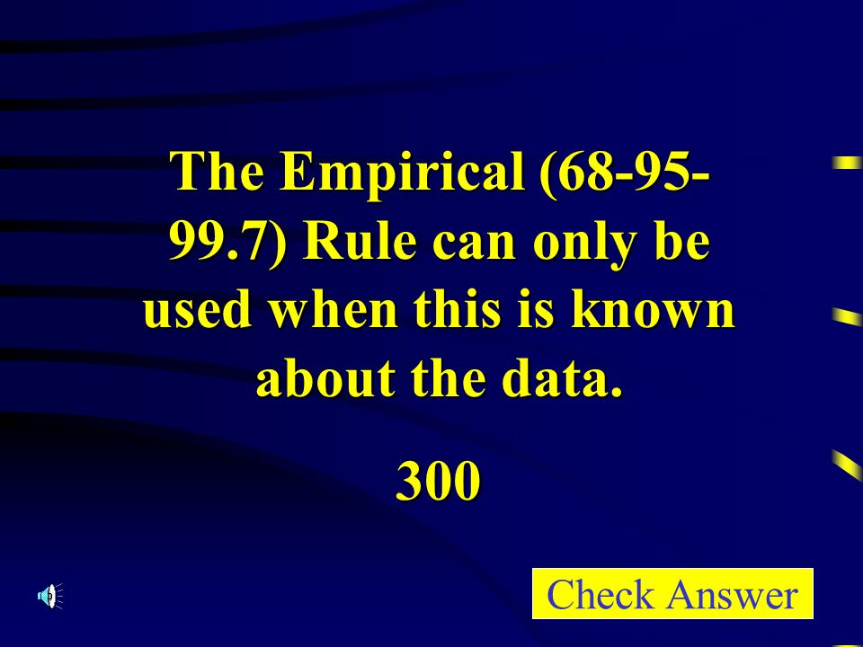The Empirical ( ) Rule can only be used when this is known about the data.