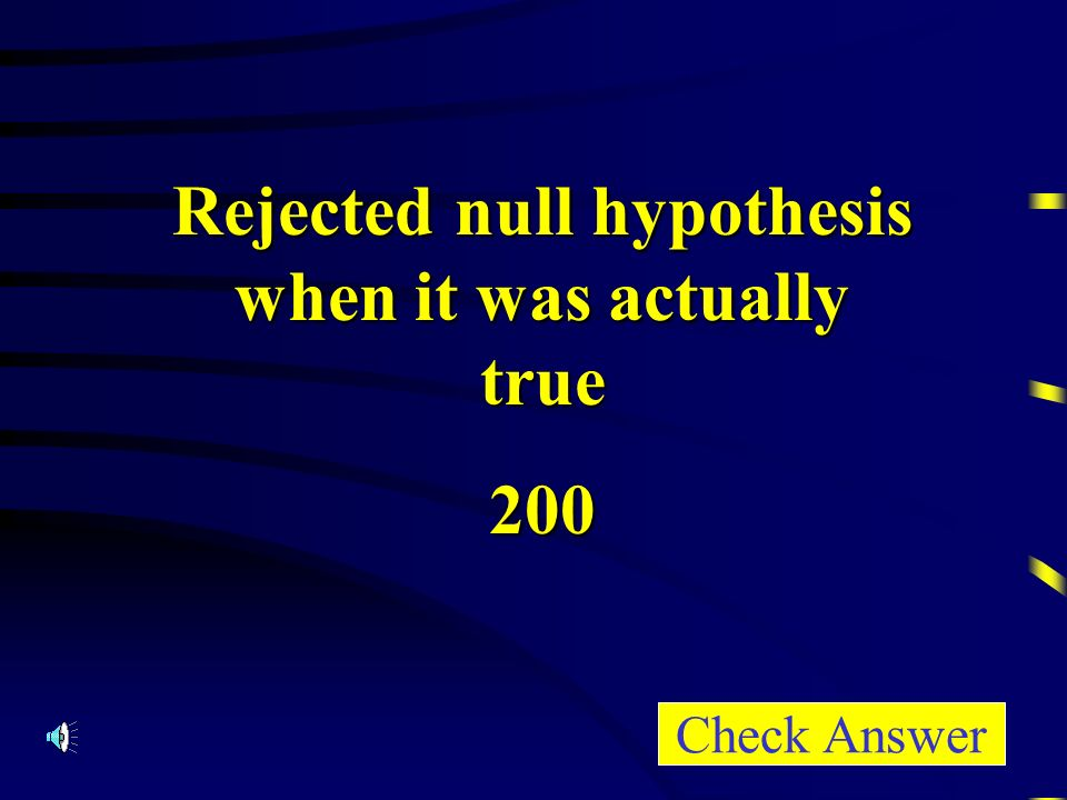 Rejected null hypothesis when it was actually true 200 Check Answer