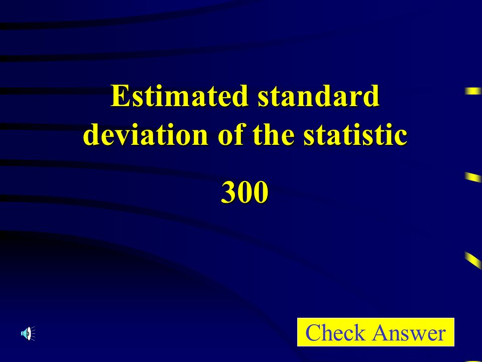 Estimated standard deviation of the statistic 300 Check Answer