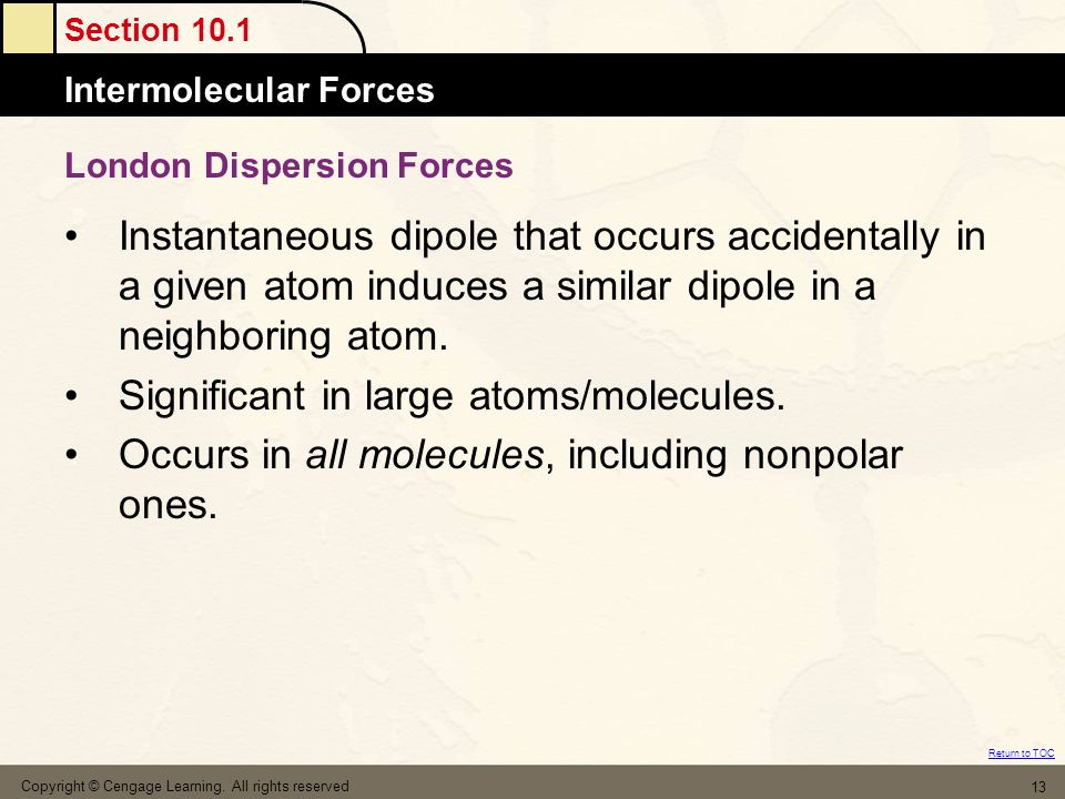 Section 10.1 Intermolecular Forces Return to TOC Copyright © Cengage Learning.