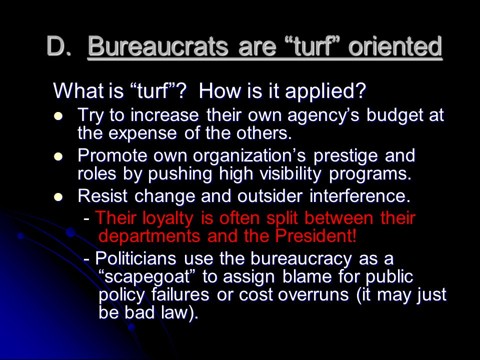 D. Bureaucrats are turf oriented D. Bureaucrats are turf oriented What is turf.