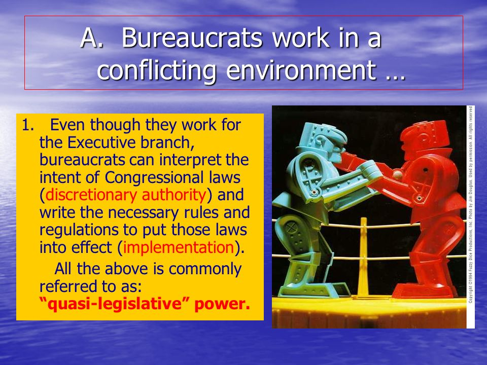 A. Bureaucrats work in a conflicting environment … A.