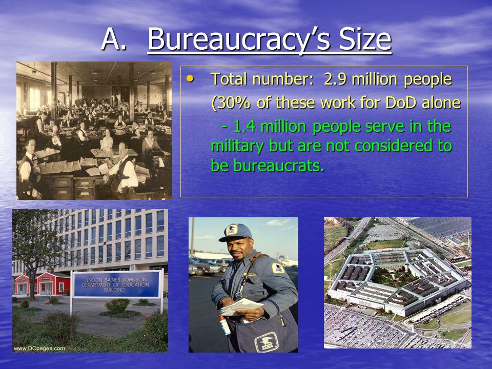 A. Bureaucracys Size Total number: 2.9 million people Total number: 2.9 million people (30% of these work for DoD alone (30% of these work for DoD alo
