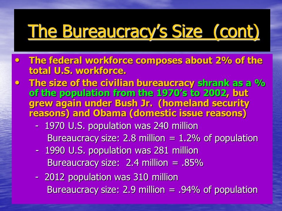 The Bureaucracys Size (cont) The Bureaucracys Size (cont) The federal workforce composes about 2% of the total U.S.