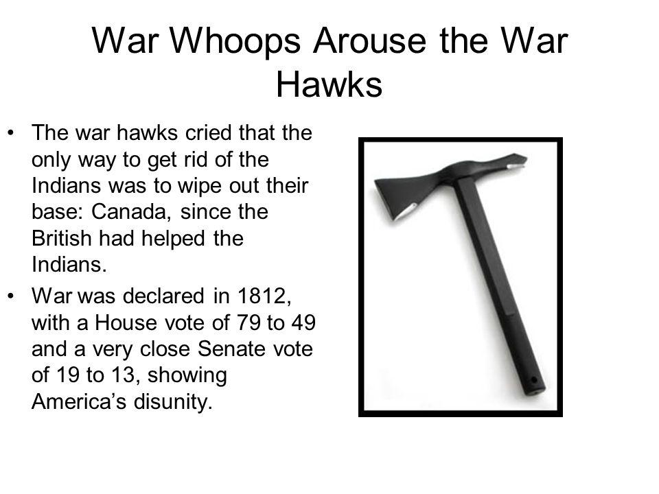 War Whoops Arouse the War Hawks On November 7, 1811, American general William Henry Harrison advanced upon Tecumsehs headquarters at Tippecanoe an bur