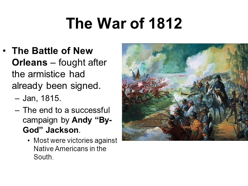 The War of 1812 Treaty of Ghent- brought an armistice or end to fighting in the war. Dec 24, 1814. –Did not really resolve any of the reasons that the