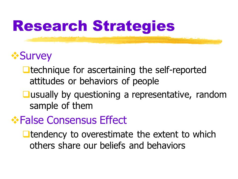 Research Strategies Population all the cases in a group, from which samples may be drawn for a study Random Sample a sample that fairly represents a population because each member has an equal chance of inclusion