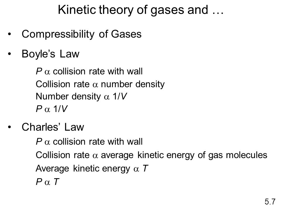 Kinetic theory of gases and … Compressibility of Gases Boyles Law P collision rate with wall Collision rate number density Number density 1/V P 1/V Ch