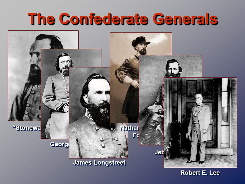 The Confederate Generals Jeb Stuart James Longstreet George Pickett Stonewall Jackson Nathan Bedford Forrest Robert E. Lee