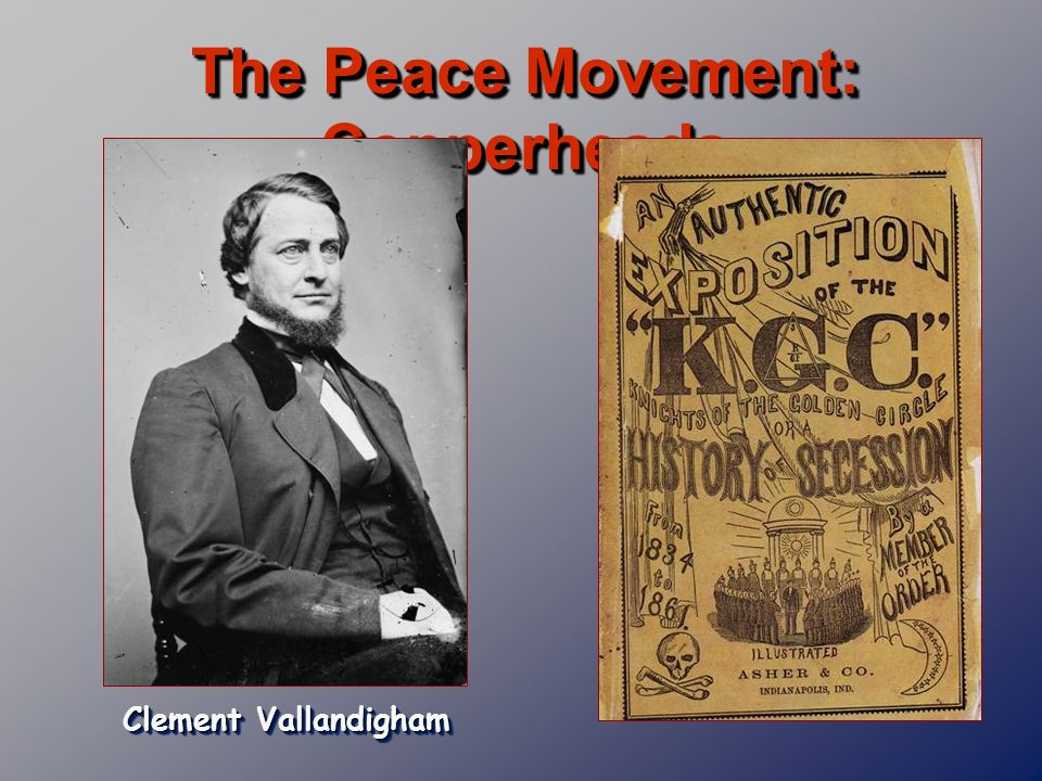The Peace Movement: Copperheads Clement Vallandigham