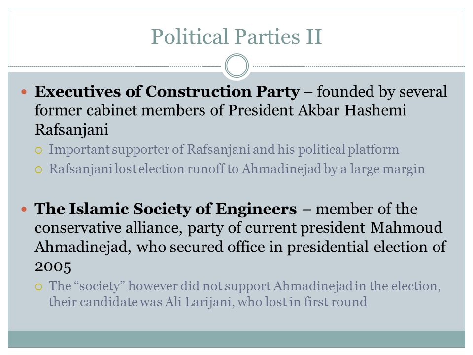 Political Parties II Executives of Construction Party – founded by several former cabinet members of President Akbar Hashemi Rafsanjani Important supp