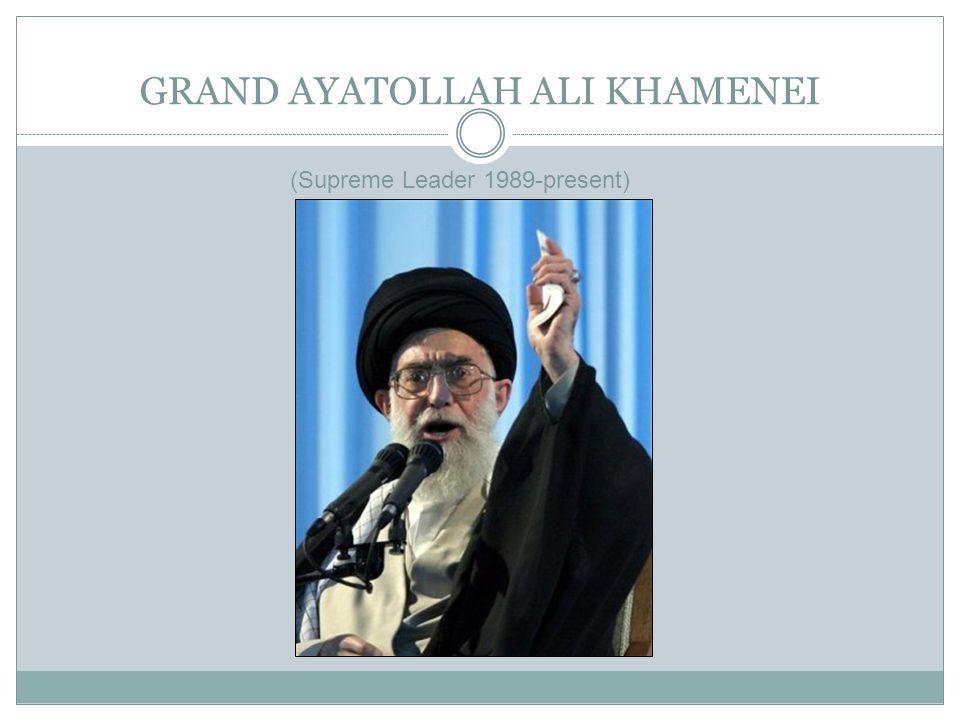 GRAND AYATOLLAH ALI KHAMENEI (Supreme Leader 1989-present)