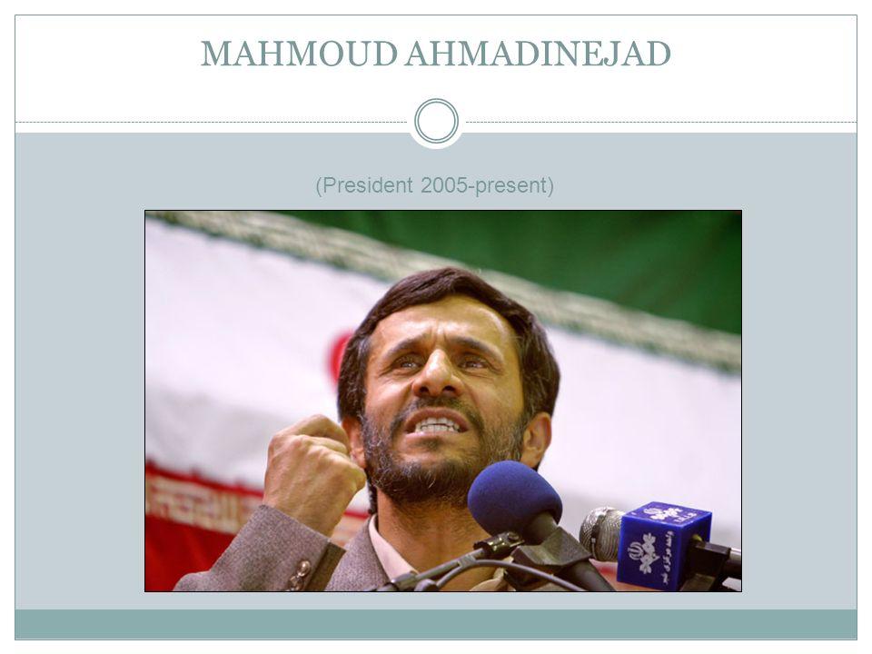 MAHMOUD AHMADINEJAD (President 2005-present)