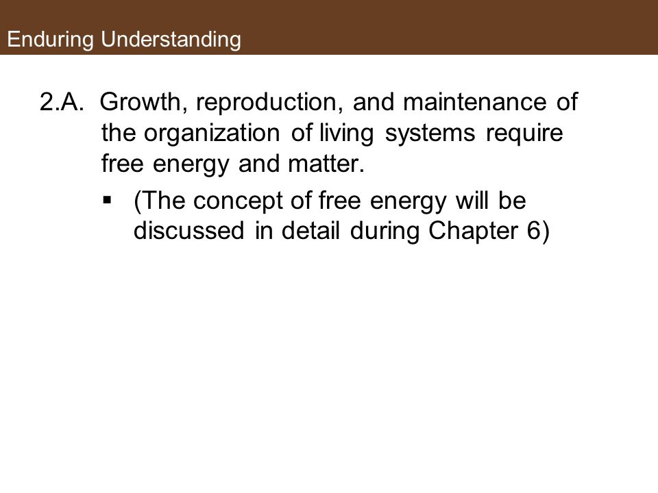 Essential Knowledge 2.A.1.All living systems require constant input of energy.