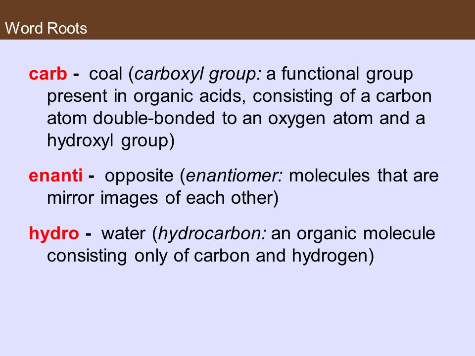 Word Roots iso - equal (isomer: one of several organic compounds with the same molecular formula but different structures and, therefore, different properties) sulf - sulfur (sulfhydryl group: a functional group that consists of a sulfur atom bonded to an atom of hydrogen) thio - sulfur (thiol: organic compounds containing sulfhydryl groups)