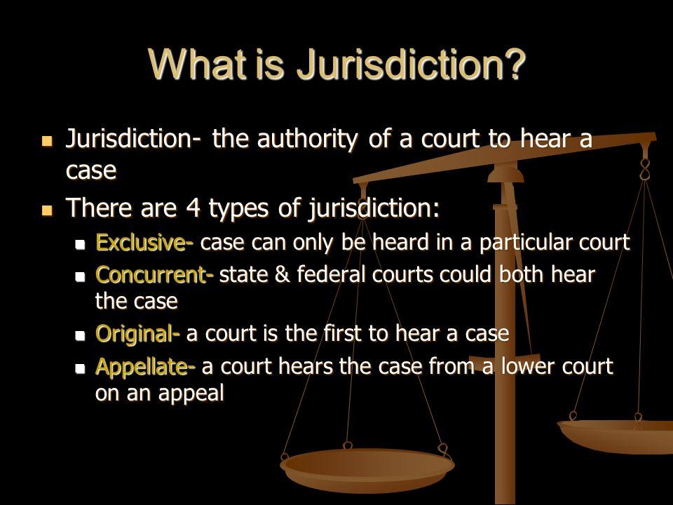 What is Jurisdiction? Jurisdiction- the authority of a court to hear a case Jurisdiction- the authority of a court to hear a case There are 4 types of