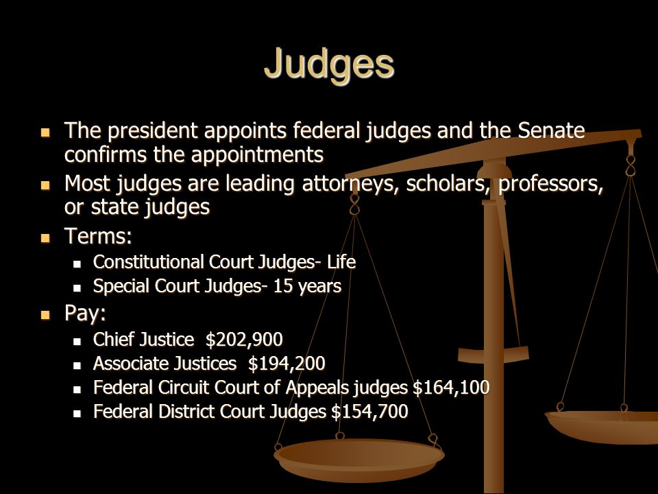 Judges The president appoints federal judges and the Senate confirms the appointments The president appoints federal judges and the Senate confirms th