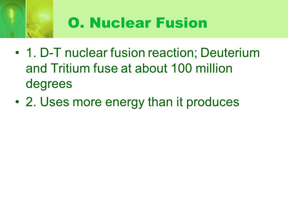 N. Breeder Reactors 1. Convert nonfissionable uranium-238 into fissionable plutonium-239 2. Safety: liquid sodium coolant could cause a runaway fissio