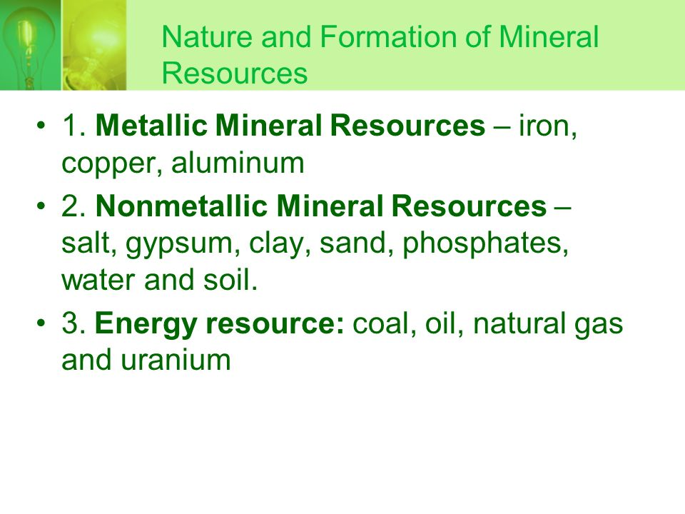 Nature and Formation of Mineral Resources A. Nonrenewable Resources – a concentration of naturally occurring material in or on the earths crust that c