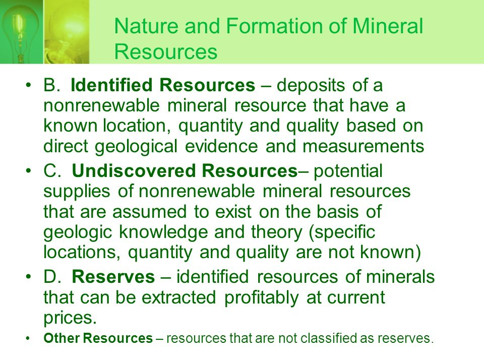 Nature and Formation of Mineral Resources 1. Metallic Mineral Resources – iron, copper, aluminum 2. Nonmetallic Mineral Resources – salt, gypsum, clay
