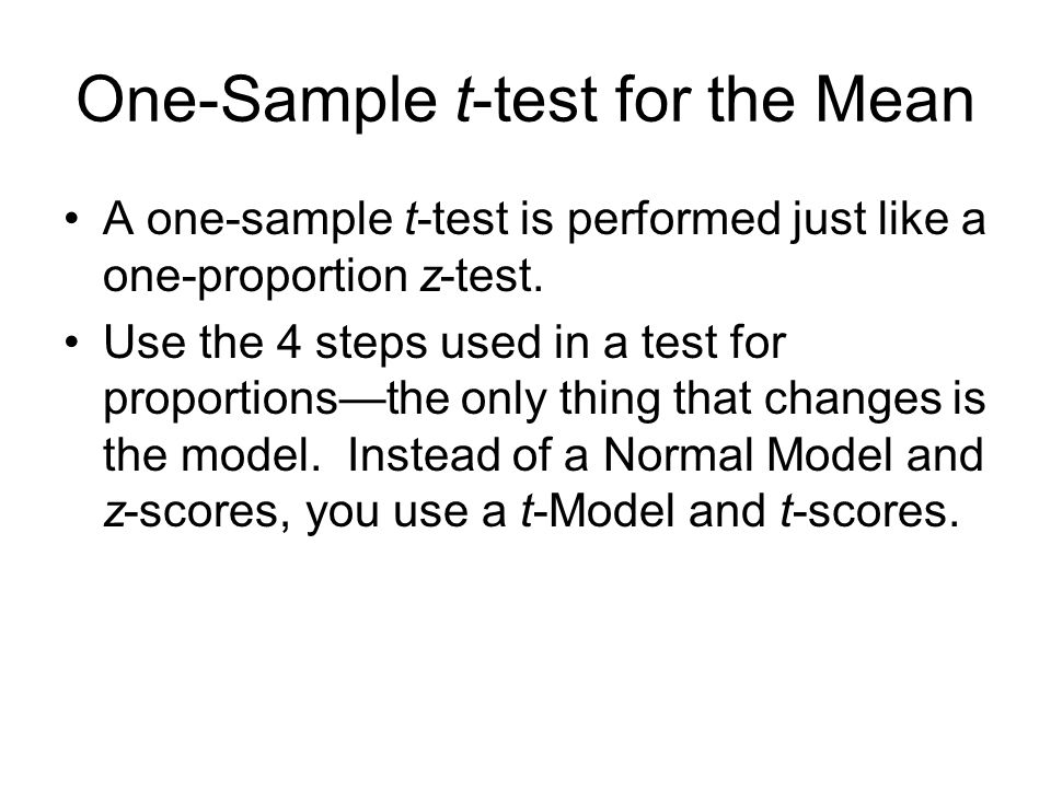 A one-sample t-test is performed just like a one-proportion z-test. Use the 4 steps used in a test for proportionsthe only thing that changes is the m