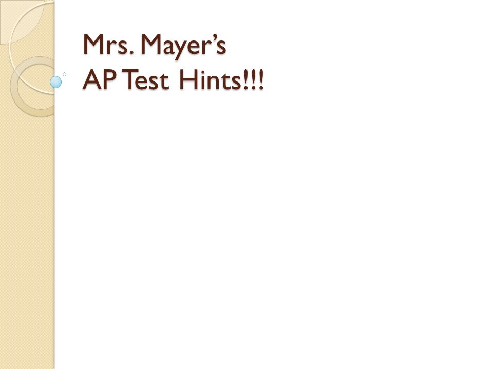 Mrs. Mayers AP Test Hints!!!