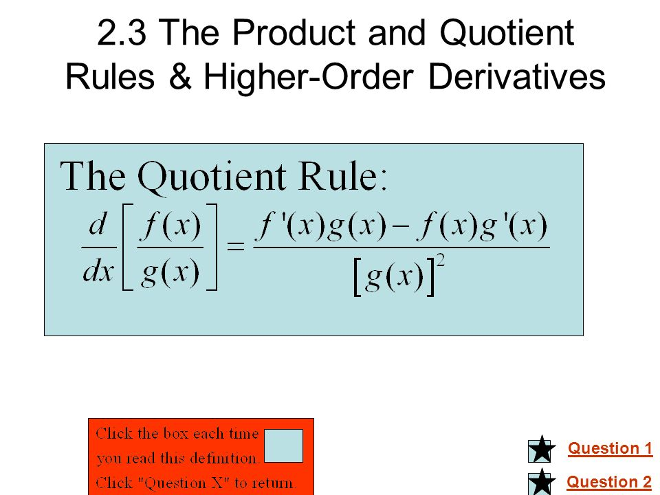 2.3 The Product and Quotient Rules & Higher-Order Derivatives Question 1 Question 2