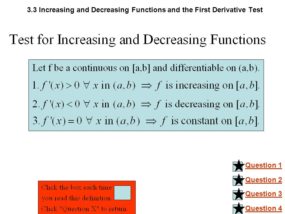 3.3 Increasing and Decreasing Functions and the First Derivative Test Question 1 Question 2 Question 3 Question 4