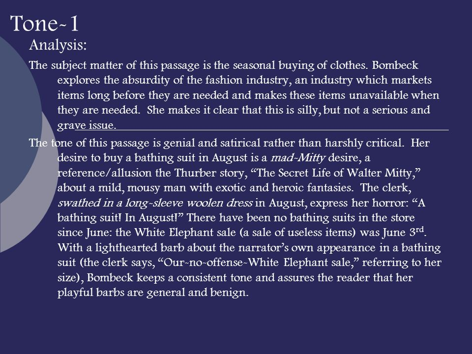 Tone-1 Analysis: The subject matter of this passage is the seasonal buying of clothes. Bombeck explores the absurdity of the fashion industry, an indu