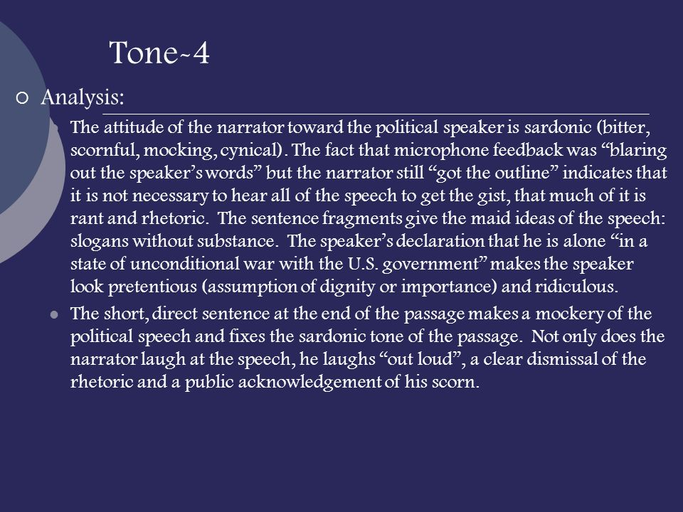 Tone-4 Analysis: The attitude of the narrator toward the political speaker is sardonic (bitter, scornful, mocking, cynical). The fact that microphone