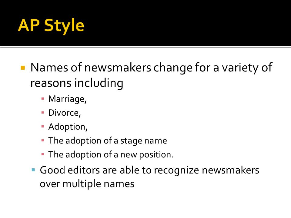 Names of newsmakers change for a variety of reasons including Marriage, Divorce, Adoption, The adoption of a stage name The adoption of a new position