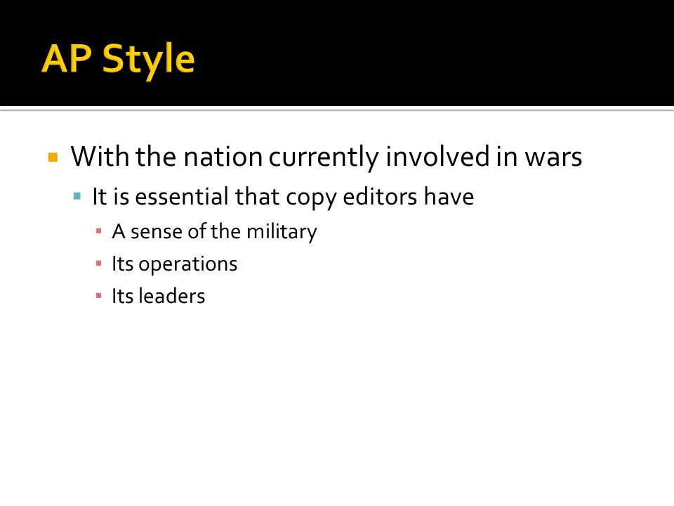With the nation currently involved in wars It is essential that copy editors have A sense of the military Its operations Its leaders