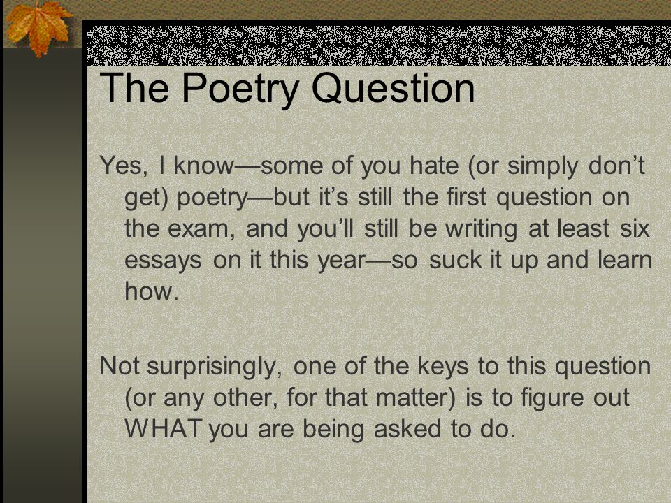 The Poetry Question Yes, I knowsome of you hate (or simply dont get) poetrybut its still the first question on the exam, and youll still be writing at
