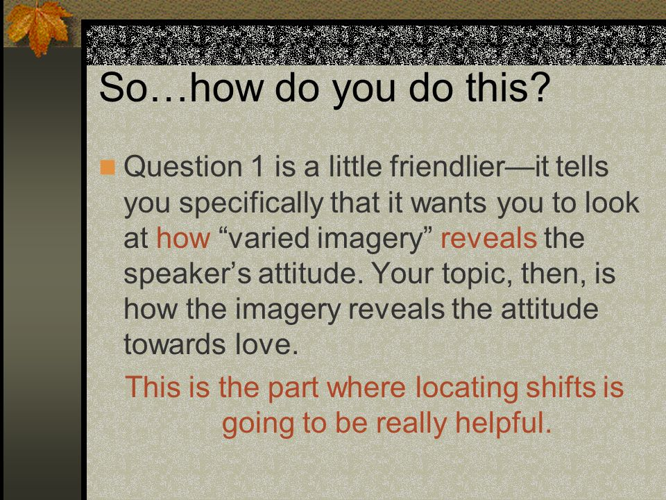 So…how do you do this? Question 1 is a little friendlierit tells you specifically that it wants you to look at how varied imagery reveals the speakers