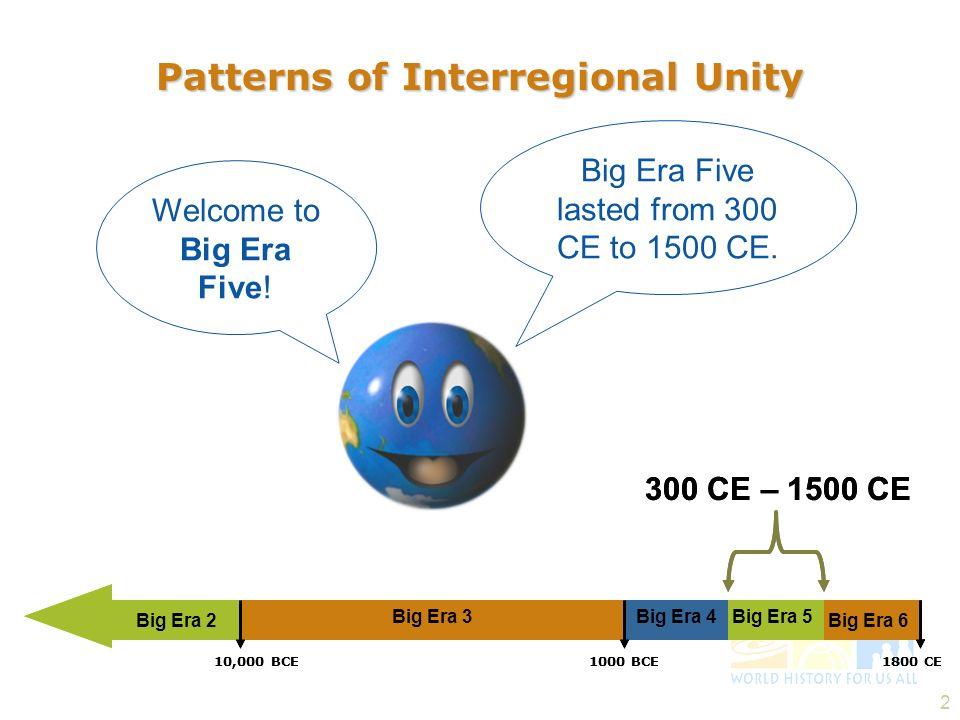 1 Patterns of Interregional Unity 300 – 1500 C.E. Big Era Five