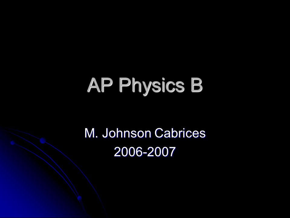 AP Physics B M. Johnson Cabrices