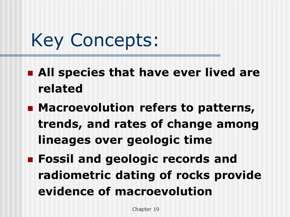 Key Concepts: All species that have ever lived are related Macroevolution refers to patterns, trends, and rates of change among lineages over geologic
