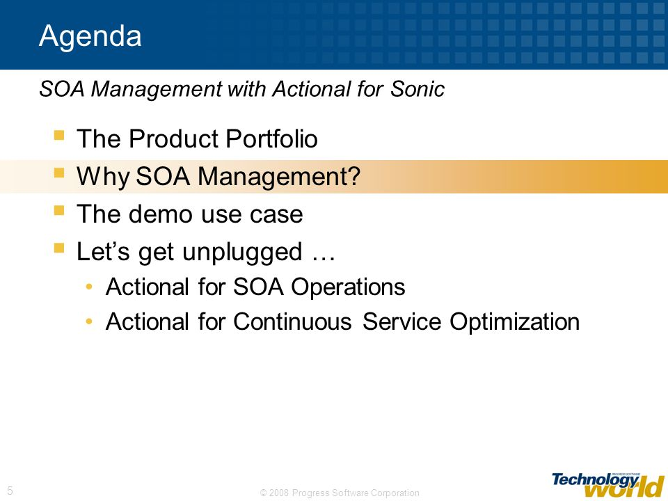 © 2008 Progress Software Corporation 5 Agenda The Product Portfolio Why SOA Management? The demo use case Lets get unplugged … Actional for SOA Operat