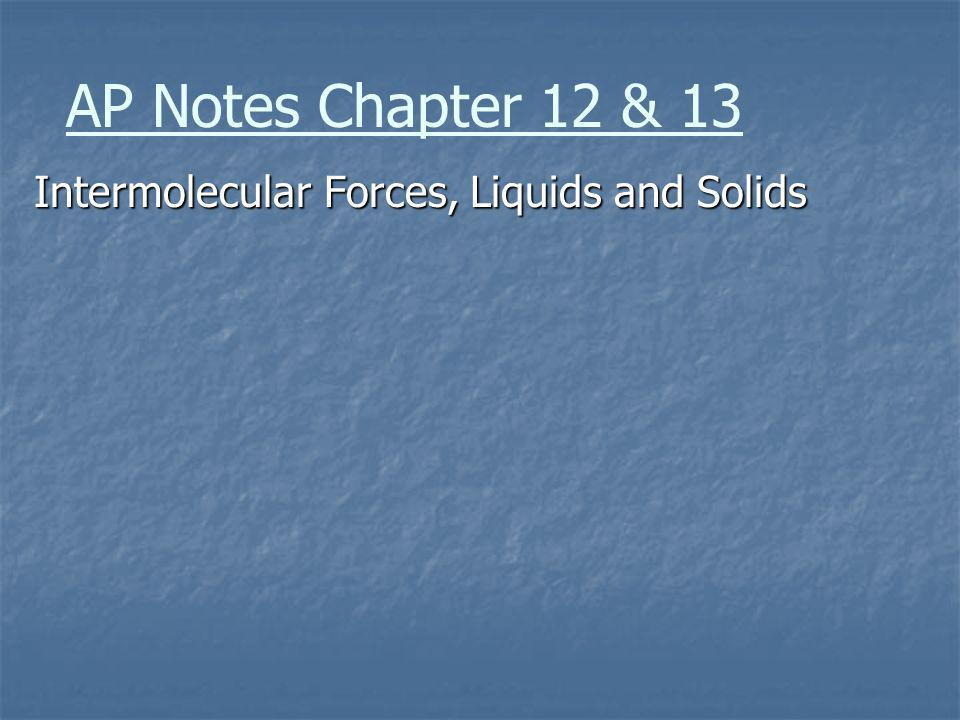 AP Notes Chapter 12 & 13 Intermolecular Forces, Liquids and Solids